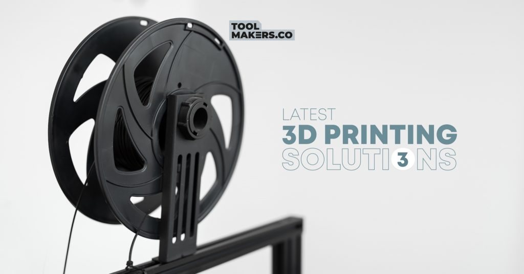 โซลูชันการพิมพ์ 3 มิติล่าสุด สำหรับผู้ผลิตเครื่องมือและแม่พิมพ์ (3)