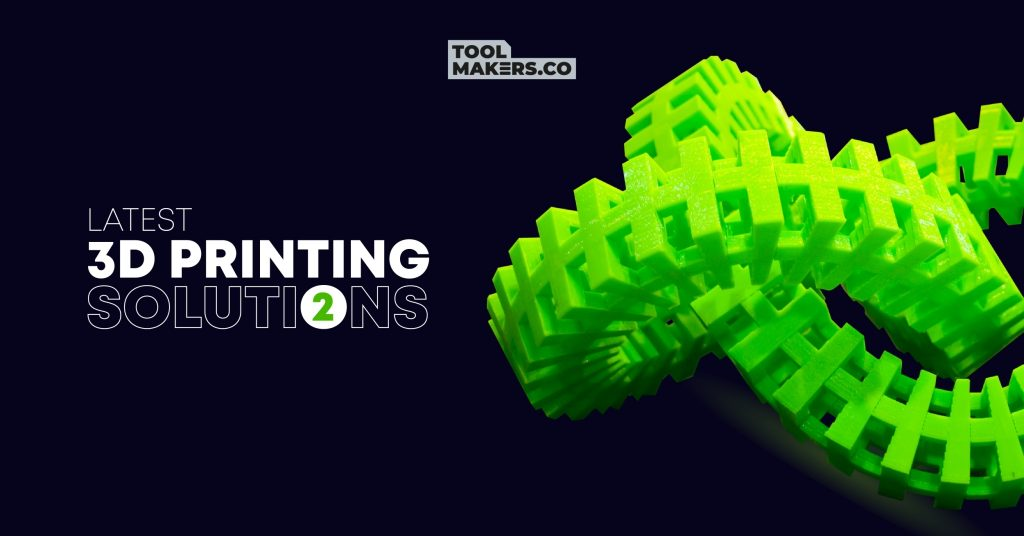 โซลูชันการพิมพ์ 3 มิติล่าสุด สำหรับผู้ผลิตเครื่องมือและแม่พิมพ์ (2)