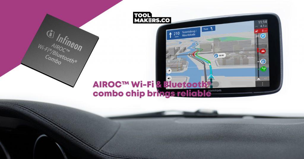 ชิปคอมโบ AIROC Wi-Fi และ Bluetooth® นำเอาการเชื่อมต่อสมรรถนะสูง เชื่อถือได้มาสู่ระบบนำทางด้วยดาวเทียม (satnav) ใหม่ของ TomTom