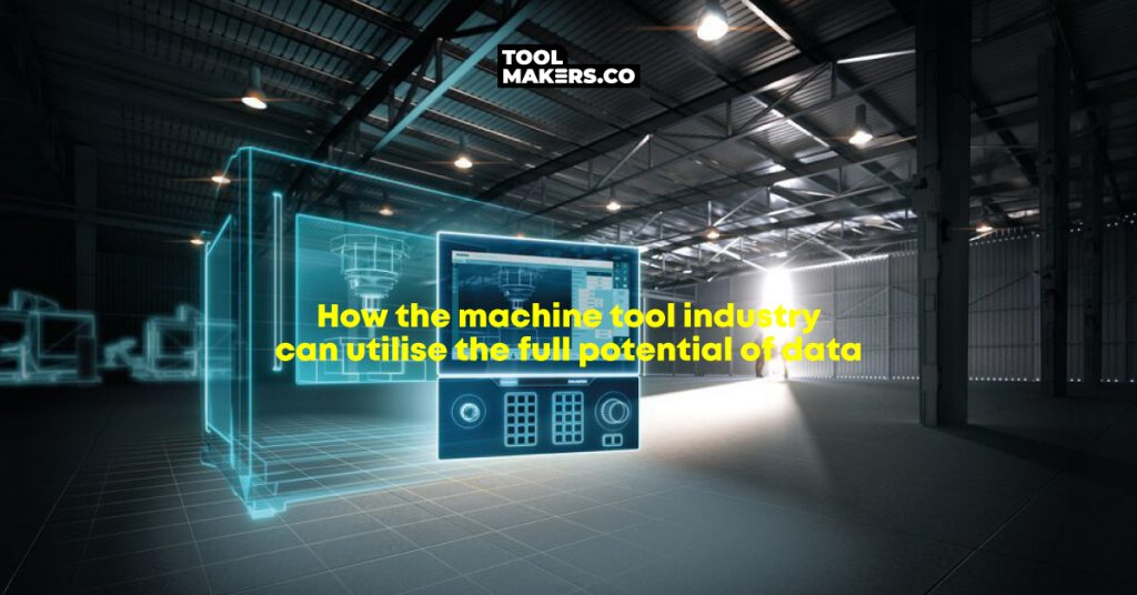 อุตสาหกรรมเครื่องมือกลสามารถใช้ประโยชน์เต็มศักยภาพของข้อมูลได้อย่างไร?