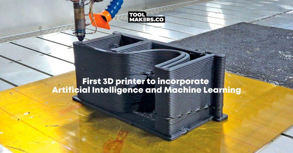 เครื่องพิมพ์สามมิติแรกที่รวมปัญญาประดิษฐ์ (AI) และ Machine learning